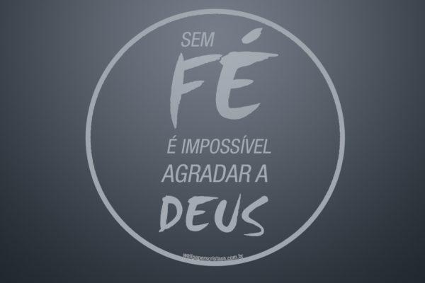 sem_e_impossivel_agradar_a_deus