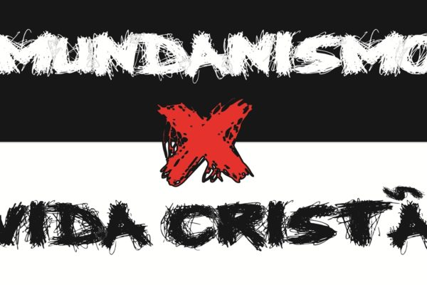 mundanismo_vida cristâ